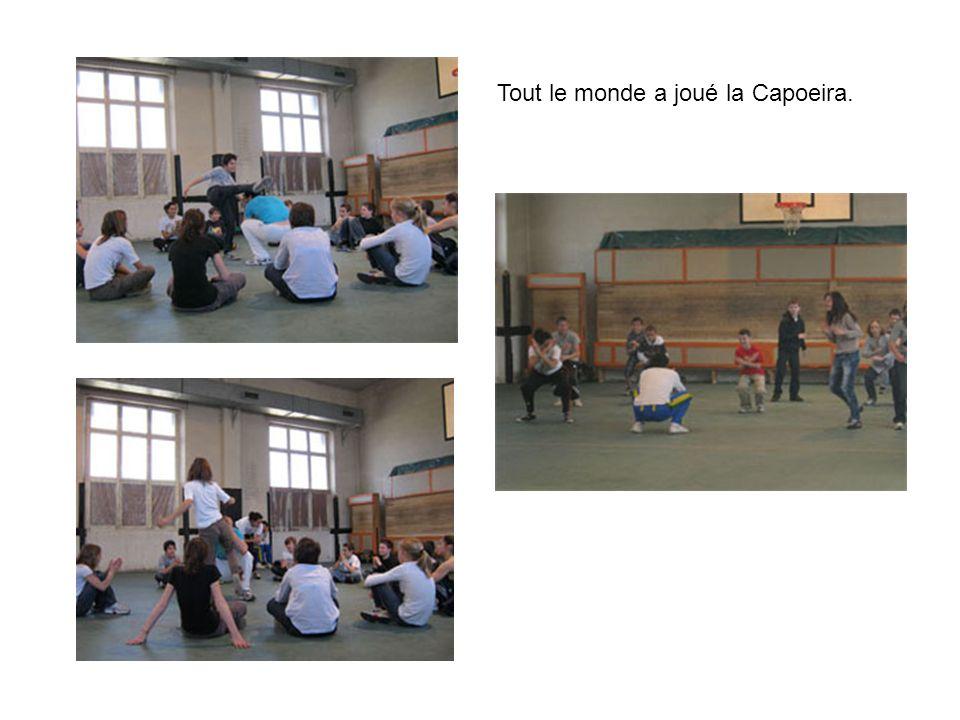 Tout le monde a joué la Capoeira.