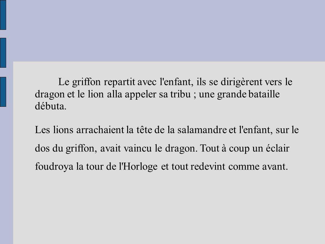 Le griffon repartit avec l enfant, ils se dirigèrent vers le dragon et le lion alla appeler sa tribu ; une grande bataille débuta.