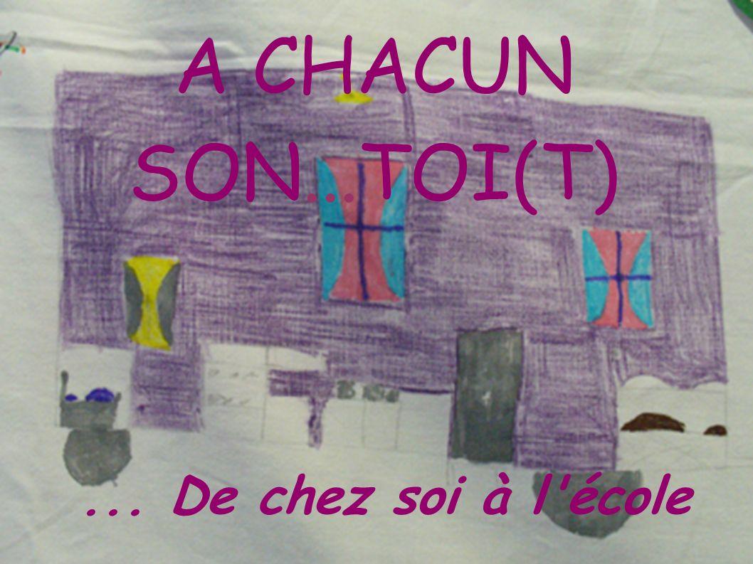 A CHACUN SON...TOI(T)... De chez soi à l'école