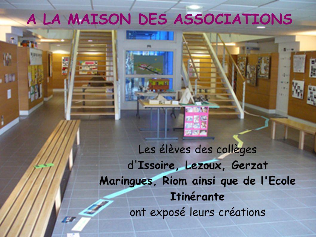 A LA MAISON DES ASSOCIATIONS Les élèves des collèges d'Issoire, Lezoux, Gerzat Maringues, Riom ainsi que de l'Ecole Itinérante ont exposé leurs créati