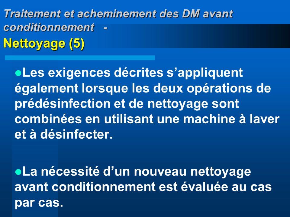 Traitement et acheminement des DM avant conditionnement - Nettoyage (5) Les exigences décrites sappliquent également lorsque les deux opérations de pr