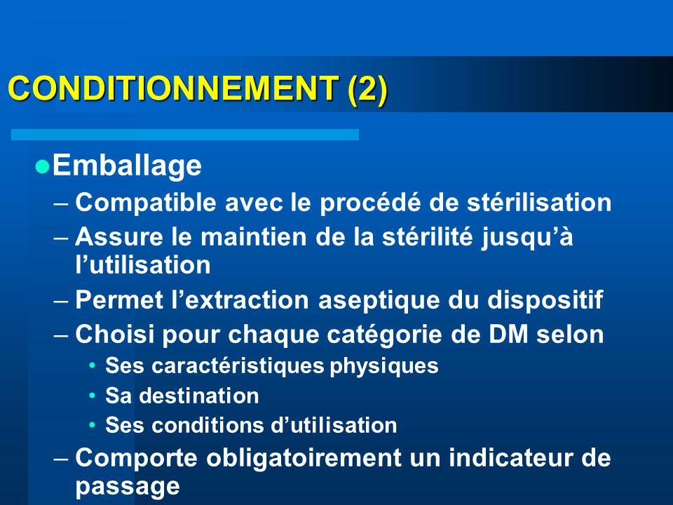 CONDITIONNEMENT (2) Emballage –Compatible avec le procédé de stérilisation –Assure le maintien de la stérilité jusquà lutilisation –Permet lextraction