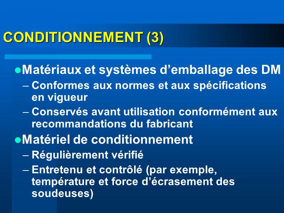 CONDITIONNEMENT (3) Matériaux et systèmes demballage des DM –Conformes aux normes et aux spécifications en vigueur –Conservés avant utilisation confor