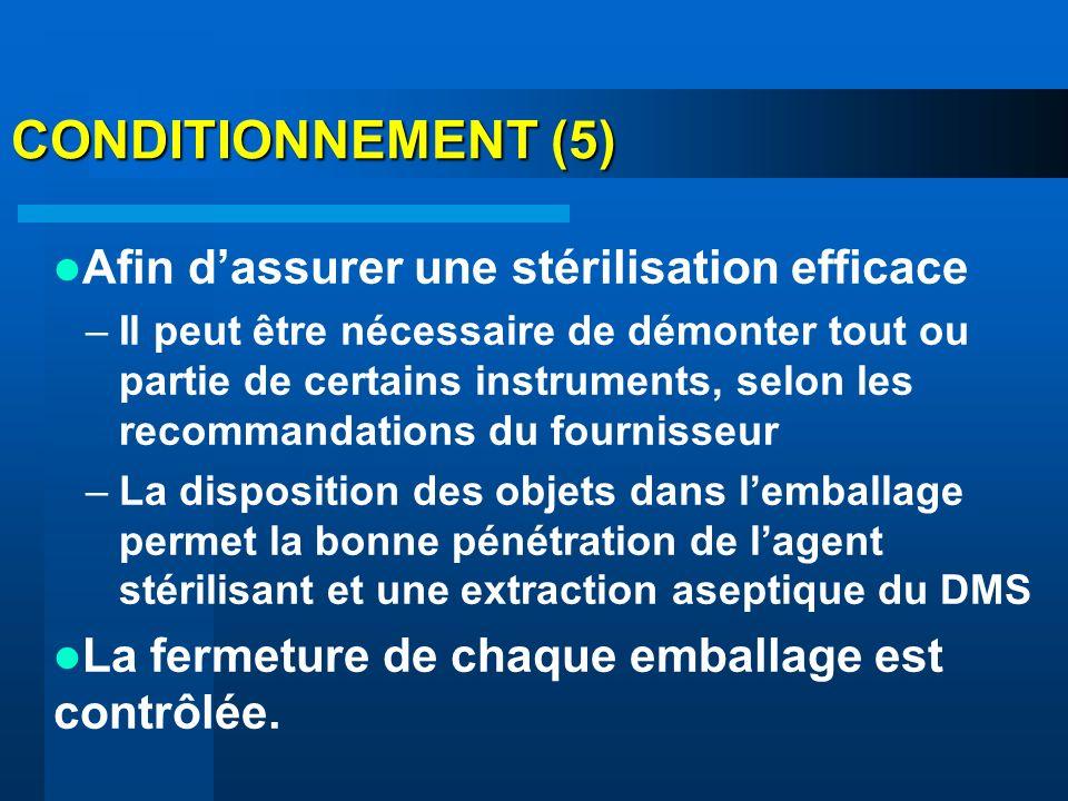 CONDITIONNEMENT (5) Afin dassurer une stérilisation efficace –Il peut être nécessaire de démonter tout ou partie de certains instruments, selon les re