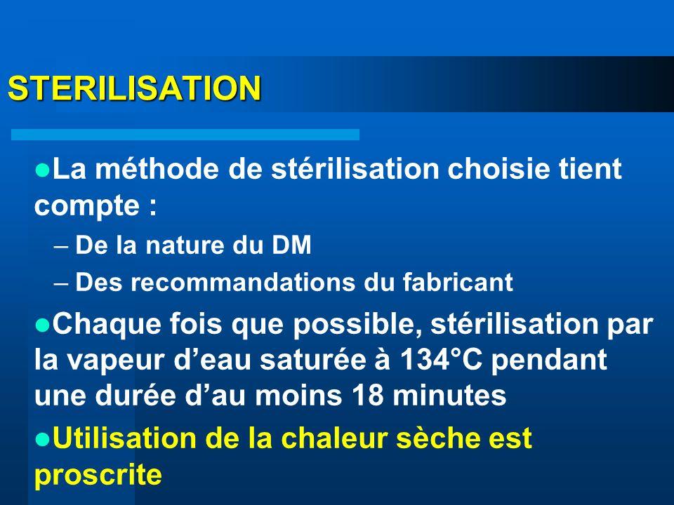 STERILISATION La méthode de stérilisation choisie tient compte : –De la nature du DM –Des recommandations du fabricant Chaque fois que possible, stéri