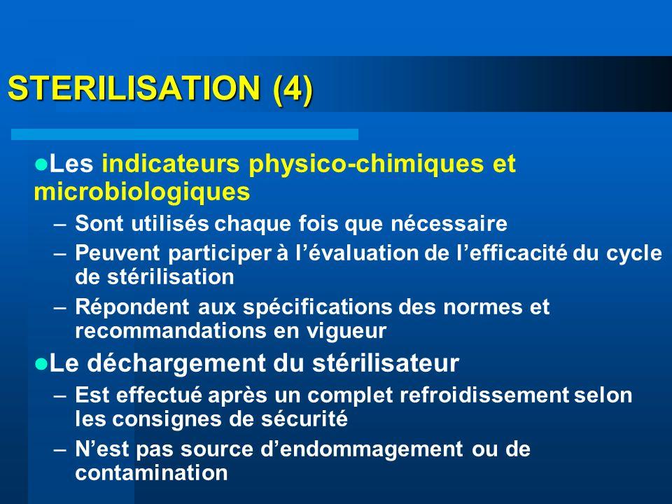 STERILISATION (4) Les indicateurs physico-chimiques et microbiologiques –Sont utilisés chaque fois que nécessaire –Peuvent participer à lévaluation de