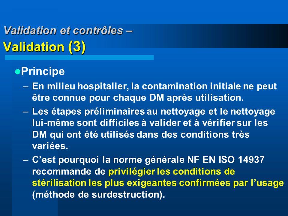 Validation et contrôles – Validation (3) Principe –En milieu hospitalier, la contamination initiale ne peut être connue pour chaque DM après utilisati