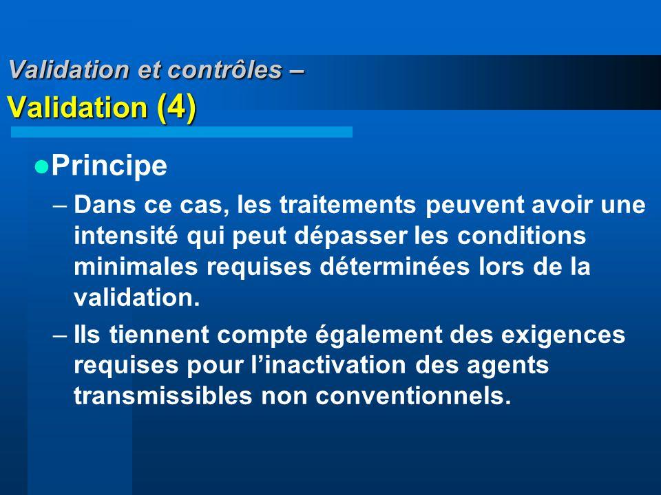 Validation et contrôles – Validation (4) Principe –Dans ce cas, les traitements peuvent avoir une intensité qui peut dépasser les conditions minimales
