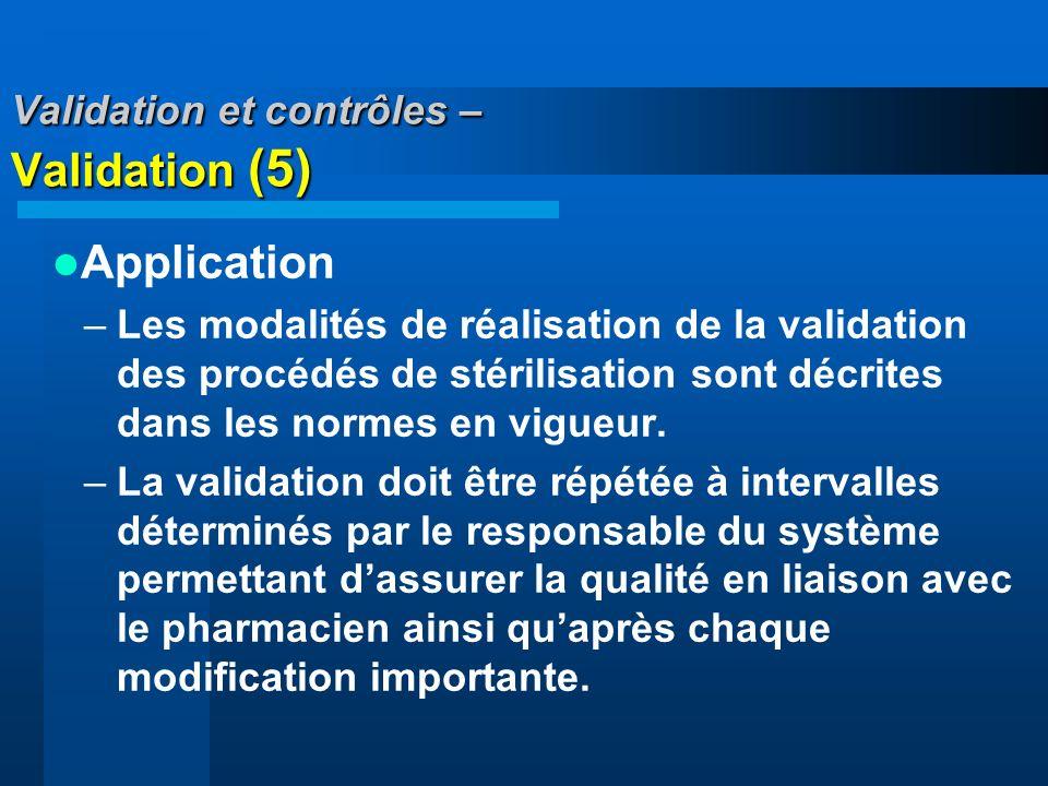 Validation et contrôles – Validation (5) Application –Les modalités de réalisation de la validation des procédés de stérilisation sont décrites dans l