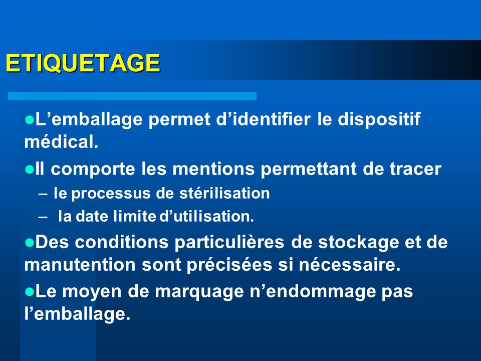 ETIQUETAGE Lemballage permet didentifier le dispositif médical. Il comporte les mentions permettant de tracer –le processus de stérilisation – la date