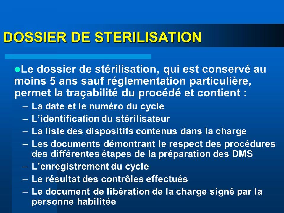 DOSSIER DE STERILISATION Le dossier de stérilisation, qui est conservé au moins 5 ans sauf réglementation particulière, permet la traçabilité du procé