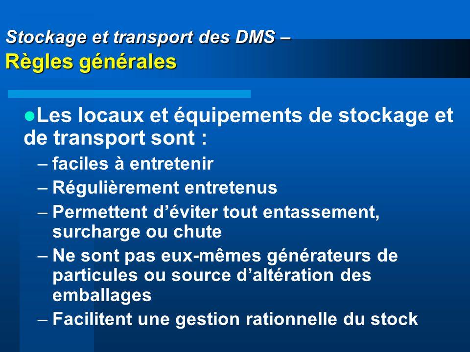 Stockage et transport des DMS – Règles générales Stockage et transport des DMS – Règles générales Les locaux et équipements de stockage et de transpor
