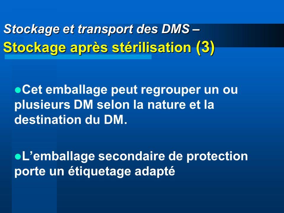Stockage et transport des DMS – Stockage après stérilisation (3) Cet emballage peut regrouper un ou plusieurs DM selon la nature et la destination du