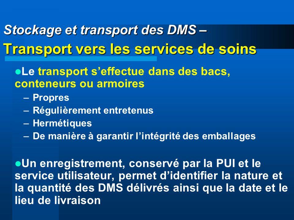 Stockage et transport des DMS – Transport vers les services de soins Le transport seffectue dans des bacs, conteneurs ou armoires –Propres –Régulièrem