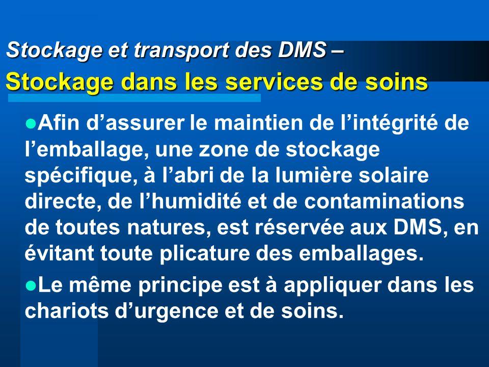 Stockage et transport des DMS – Stockage dans les services de soins Afin dassurer le maintien de lintégrité de lemballage, une zone de stockage spécif