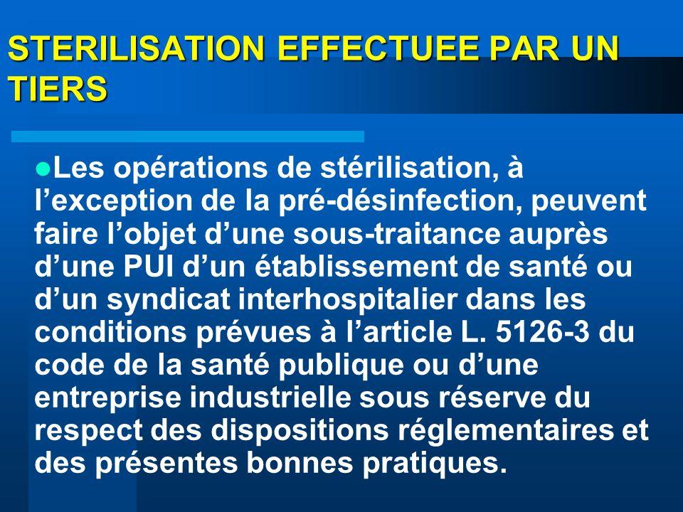 STERILISATION EFFECTUEE PAR UN TIERS Les opérations de stérilisation, à lexception de la pré-désinfection, peuvent faire lobjet dune sous-traitance au
