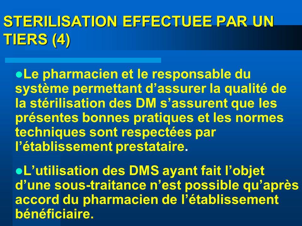 STERILISATION EFFECTUEE PAR UN TIERS (4) Le pharmacien et le responsable du système permettant dassurer la qualité de la stérilisation des DM sassuren