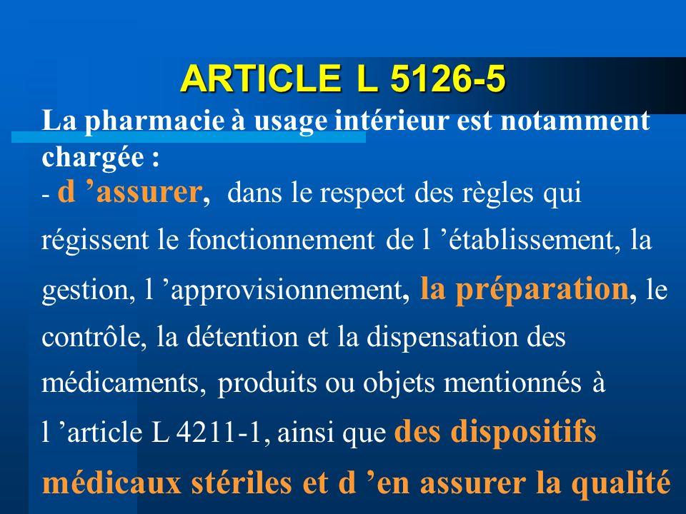 ARTICLE L 5126-5 La pharmacie à usage intérieur est notamment chargée : - d assurer, dans le respect des règles qui régissent le fonctionnement de l é