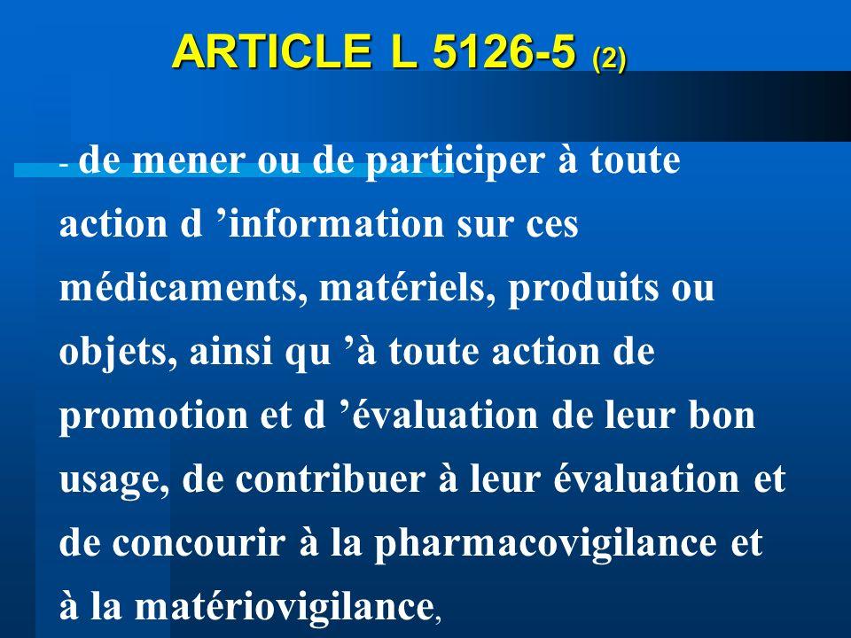 ARTICLE L 5126-5 (2) - de mener ou de participer à toute action d information sur ces médicaments, matériels, produits ou objets, ainsi qu à toute act