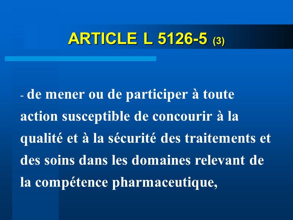 ARTICLE L 5126-5 (3) - de mener ou de participer à toute action susceptible de concourir à la qualité et à la sécurité des traitements et des soins da