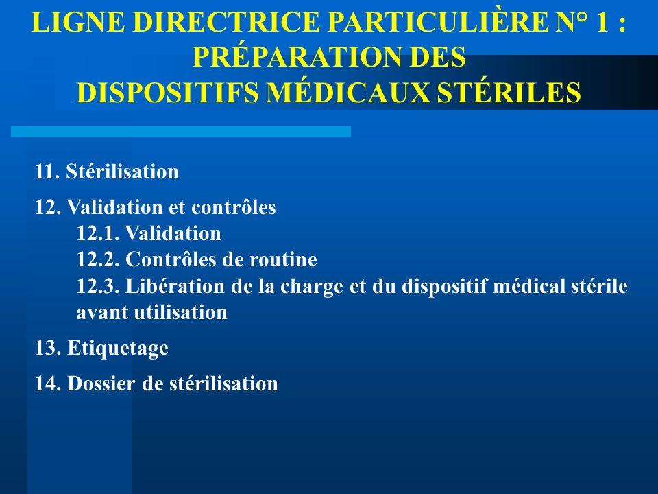 LIGNE DIRECTRICE PARTICULIÈRE N° 1 : PRÉPARATION DES DISPOSITIFS MÉDICAUX STÉRILES 11. Stérilisation 12. Validation et contrôles 12.1. Validation 12.2