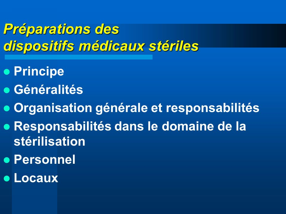 Préparations des dispositifs médicaux stériles Principe Généralités Organisation générale et responsabilités Responsabilités dans le domaine de la sté