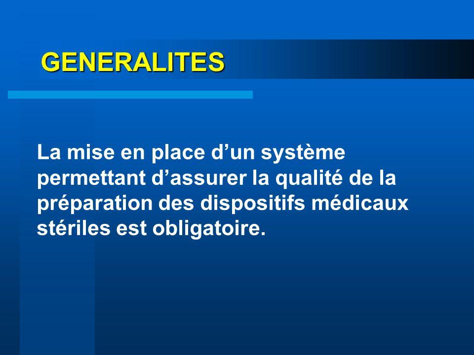 GENERALITES La mise en place dun système permettant dassurer la qualité de la préparation des dispositifs médicaux stériles est obligatoire.