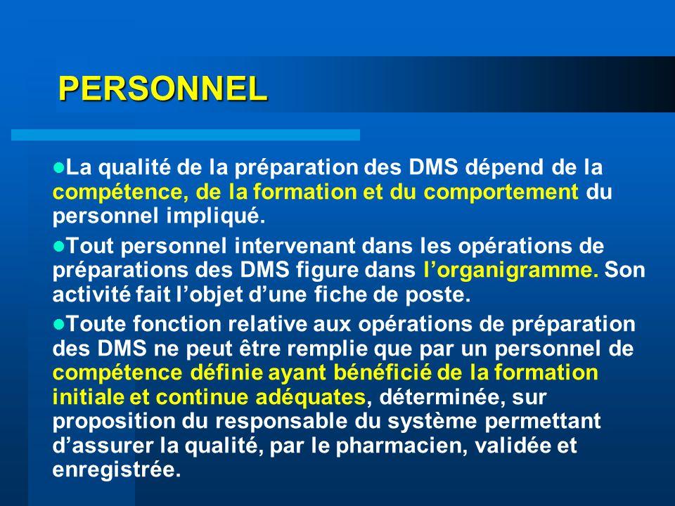 PERSONNEL La qualité de la préparation des DMS dépend de la compétence, de la formation et du comportement du personnel impliqué. Tout personnel inter