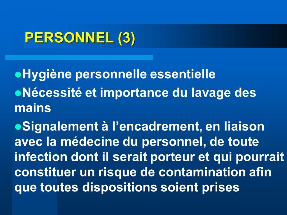 PERSONNEL (3) Hygiène personnelle essentielle Nécessité et importance du lavage des mains Signalement à lencadrement, en liaison avec la médecine du p