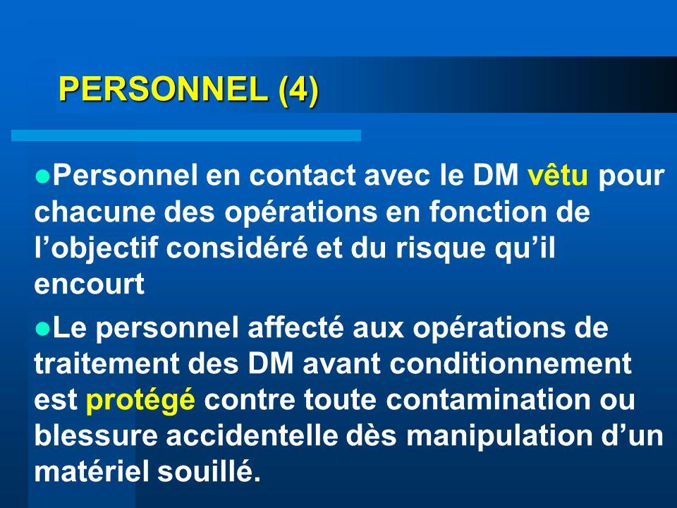 PERSONNEL (4) Personnel en contact avec le DM vêtu pour chacune des opérations en fonction de lobjectif considéré et du risque quil encourt Le personn
