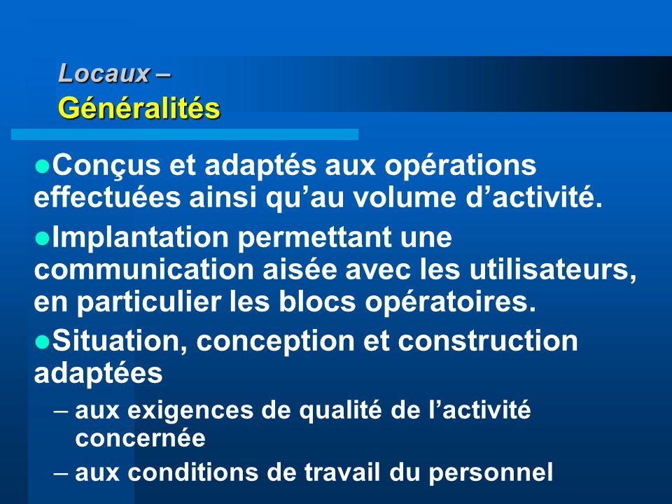 Locaux – Généralités Conçus et adaptés aux opérations effectuées ainsi quau volume dactivité. Implantation permettant une communication aisée avec les
