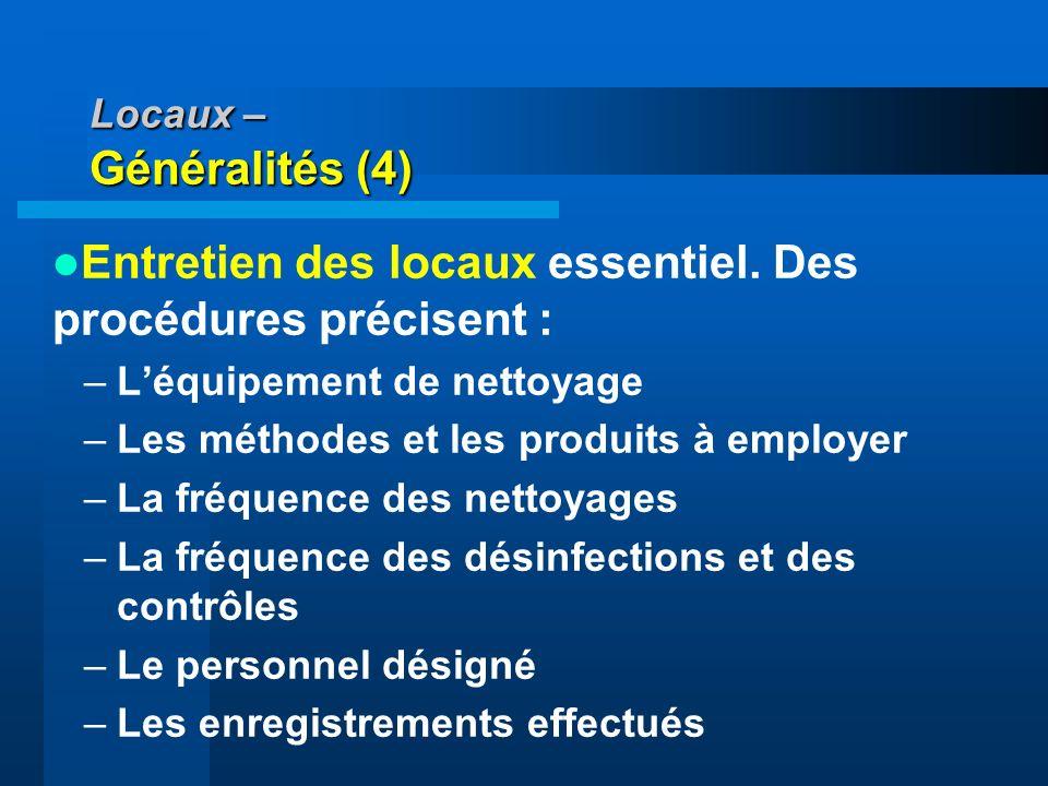 Locaux – Généralités (4) Entretien des locaux essentiel. Des procédures précisent : –Léquipement de nettoyage –Les méthodes et les produits à employer