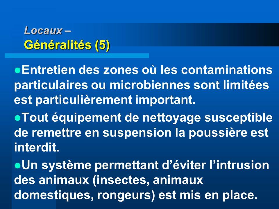 Locaux – Généralités (5) Entretien des zones où les contaminations particulaires ou microbiennes sont limitées est particulièrement important. Tout éq