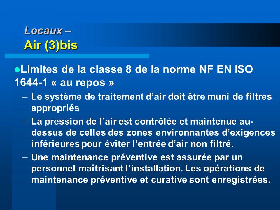 Locaux – Air (3)bis Limites de la classe 8 de la norme NF EN ISO 1644-1 « au repos » –Le système de traitement dair doit être muni de filtres appropri