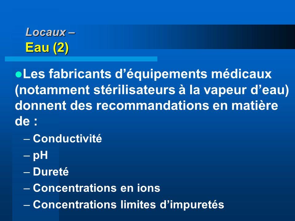 Locaux – Eau (2) Les fabricants déquipements médicaux (notamment stérilisateurs à la vapeur deau) donnent des recommandations en matière de : –Conduct
