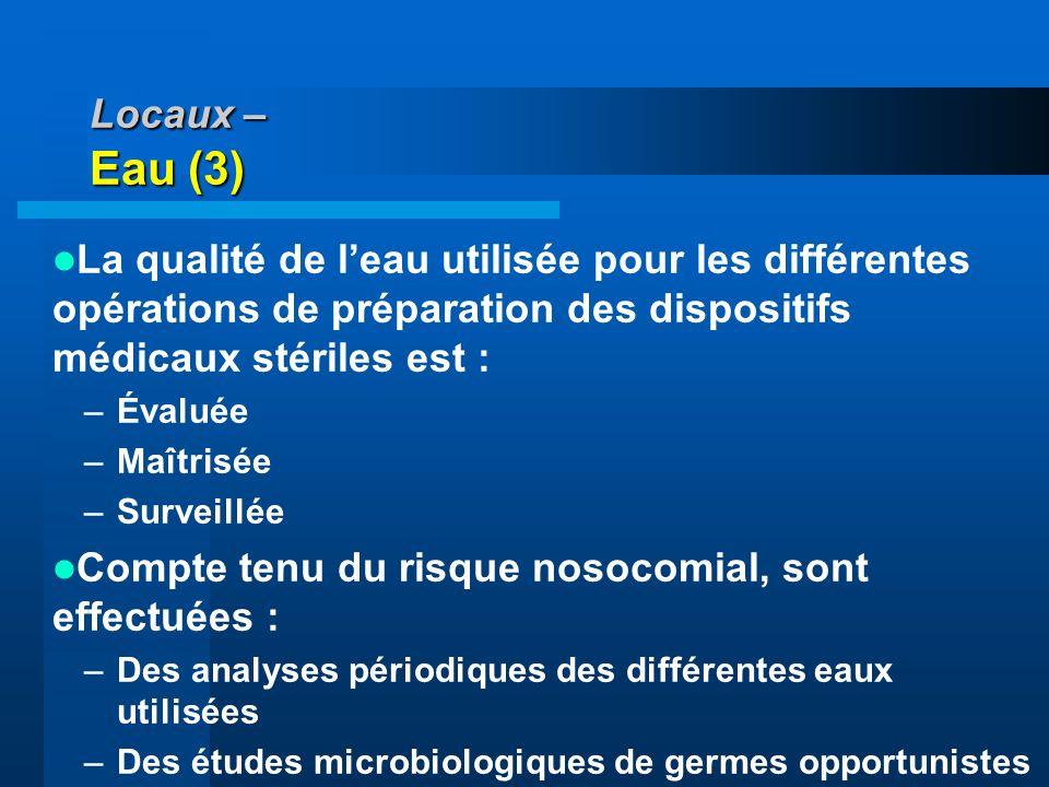 Locaux – Eau (3) La qualité de leau utilisée pour les différentes opérations de préparation des dispositifs médicaux stériles est : –Évaluée –Maîtrisé