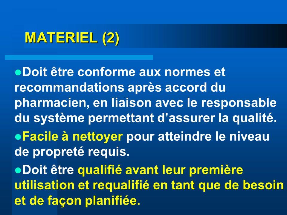 MATERIEL (2) Doit être conforme aux normes et recommandations après accord du pharmacien, en liaison avec le responsable du système permettant dassure