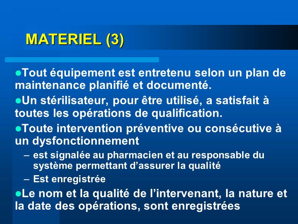 MATERIEL (3) Tout équipement est entretenu selon un plan de maintenance planifié et documenté. Un stérilisateur, pour être utilisé, a satisfait à tout