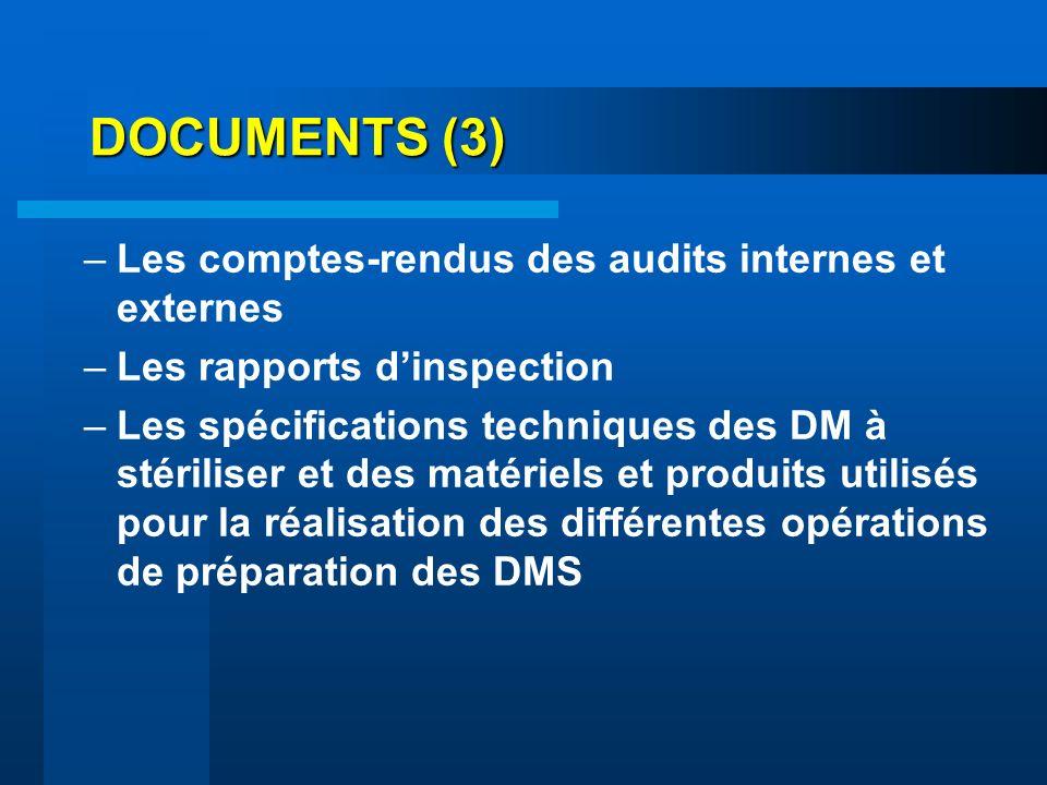 DOCUMENTS (3) –Les comptes-rendus des audits internes et externes –Les rapports dinspection –Les spécifications techniques des DM à stériliser et des