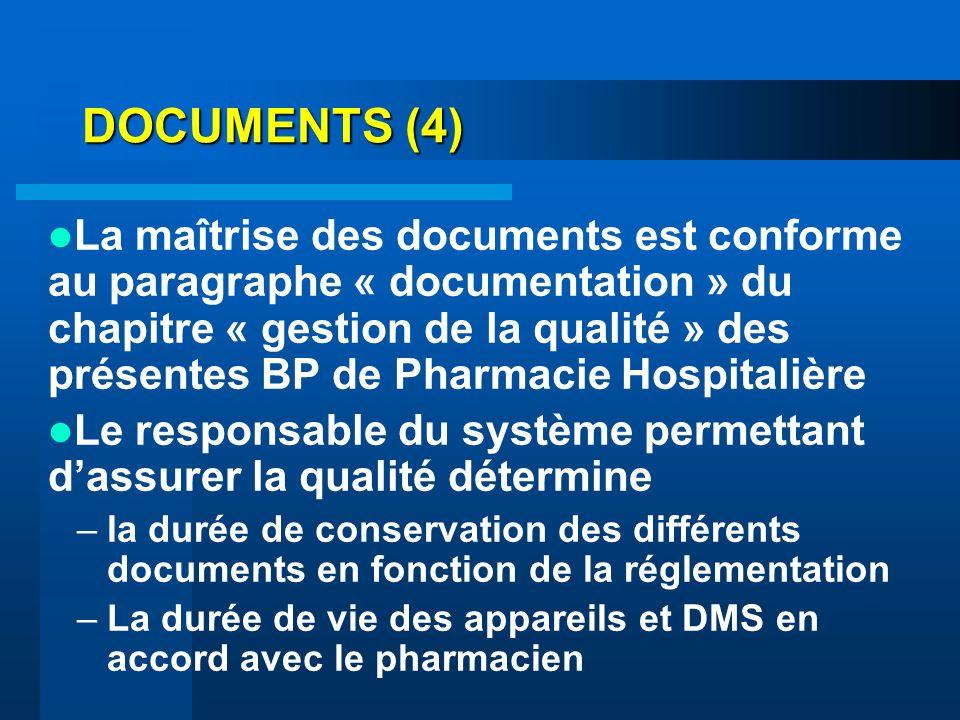 DOCUMENTS (4) La maîtrise des documents est conforme au paragraphe « documentation » du chapitre « gestion de la qualité » des présentes BP de Pharmac