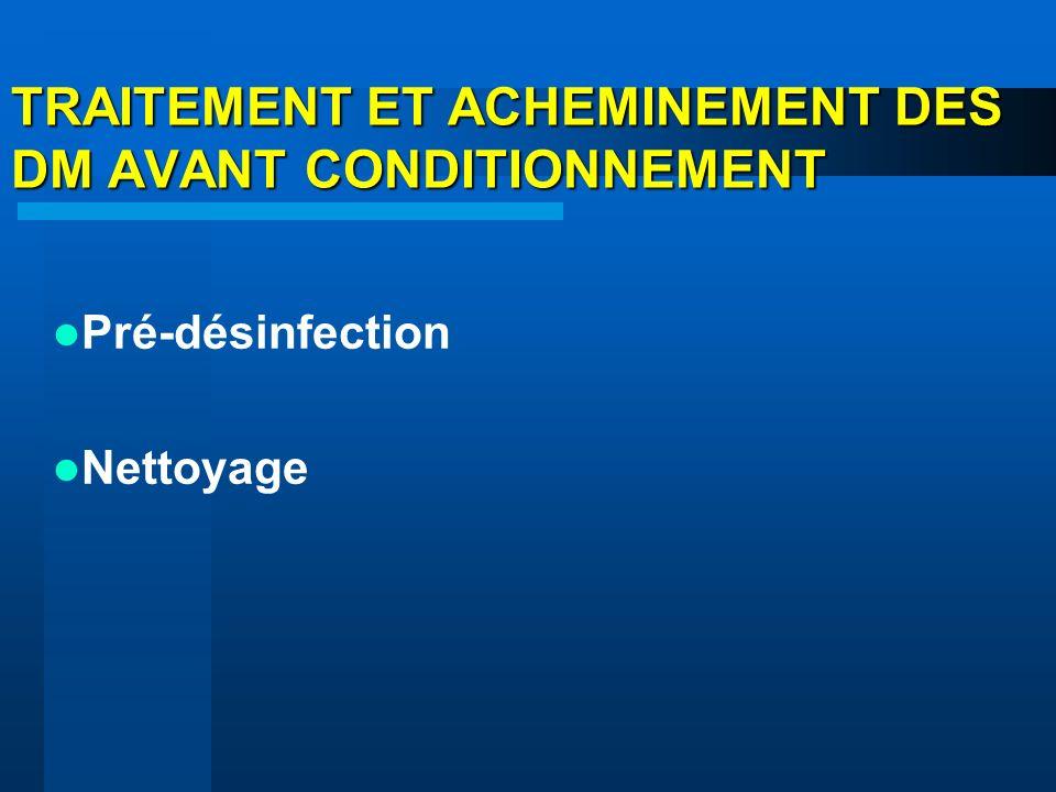 TRAITEMENT ET ACHEMINEMENT DES DM AVANT CONDITIONNEMENT Pré-désinfection Nettoyage