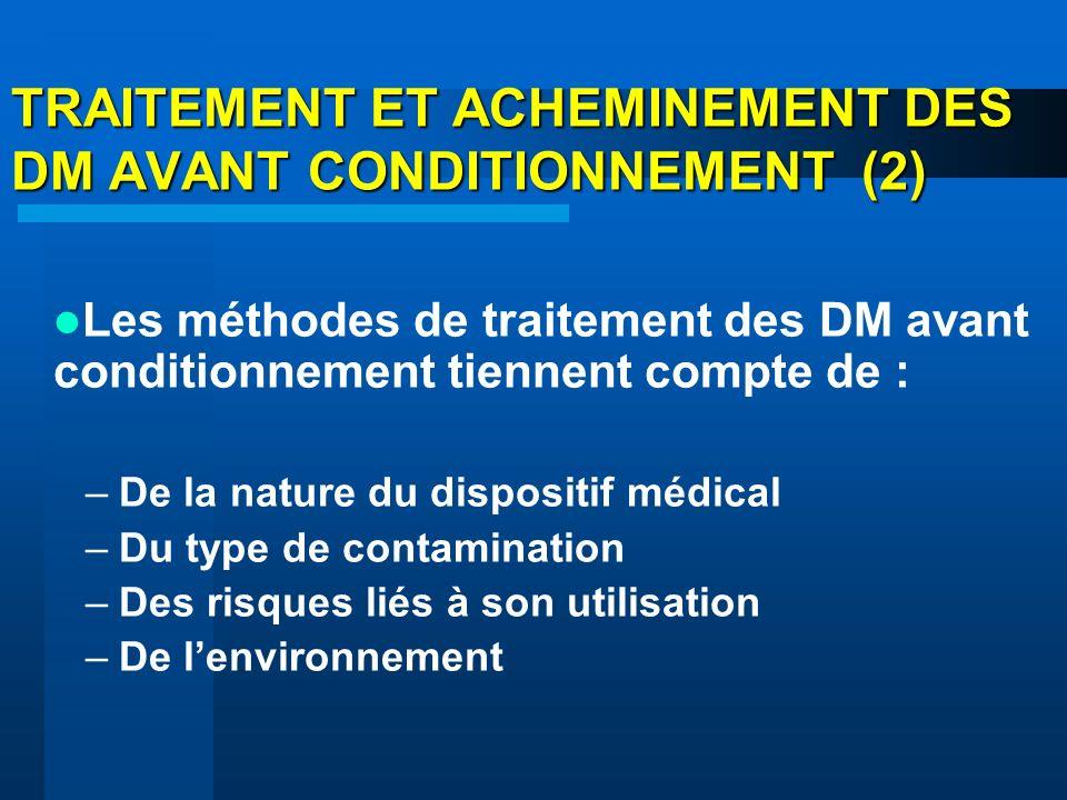 TRAITEMENT ET ACHEMINEMENT DES DM AVANT CONDITIONNEMENT (2) Les méthodes de traitement des DM avant conditionnement tiennent compte de : –De la nature