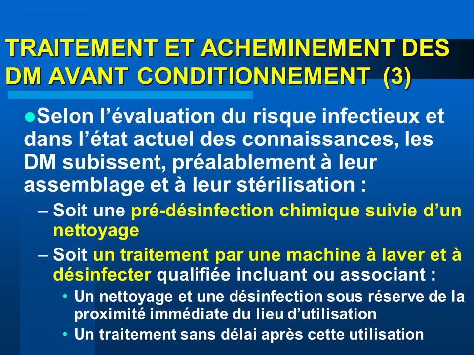 TRAITEMENT ET ACHEMINEMENT DES DM AVANT CONDITIONNEMENT (3) Selon lévaluation du risque infectieux et dans létat actuel des connaissances, les DM subi