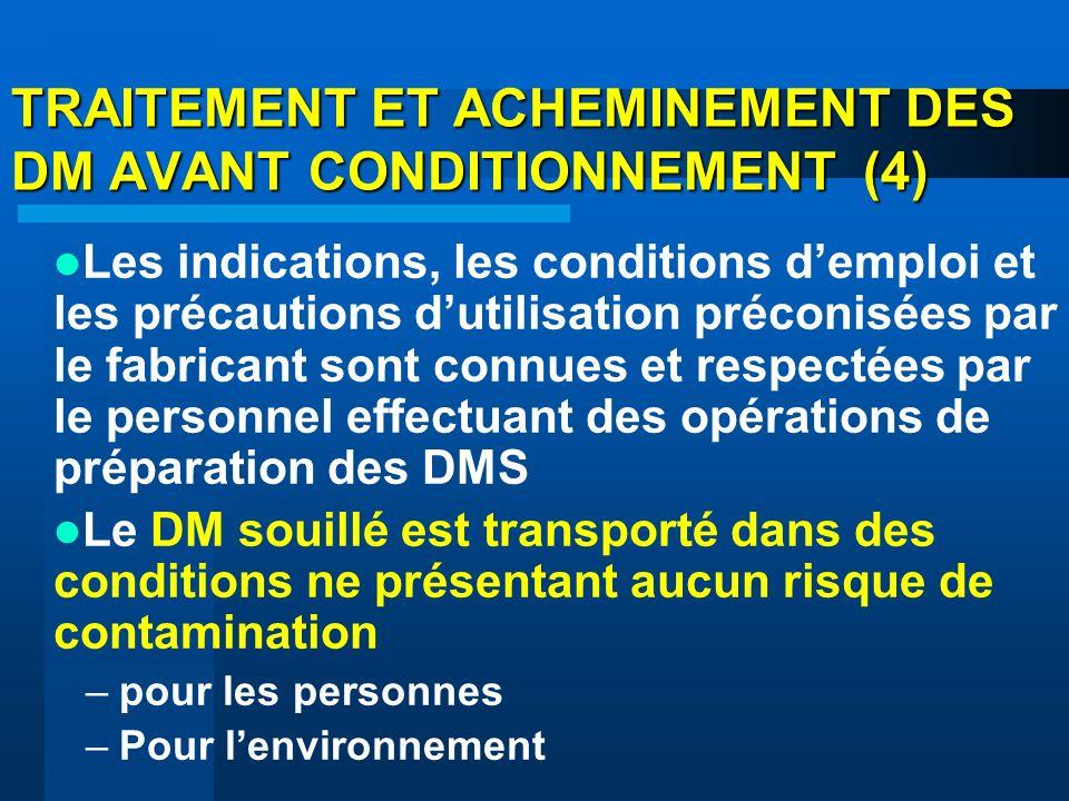 TRAITEMENT ET ACHEMINEMENT DES DM AVANT CONDITIONNEMENT (4) Les indications, les conditions demploi et les précautions dutilisation préconisées par le