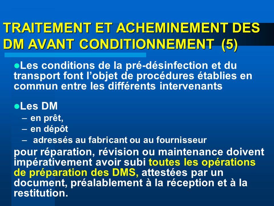 TRAITEMENT ET ACHEMINEMENT DES DM AVANT CONDITIONNEMENT (5) Les conditions de la pré-désinfection et du transport font lobjet de procédures établies e