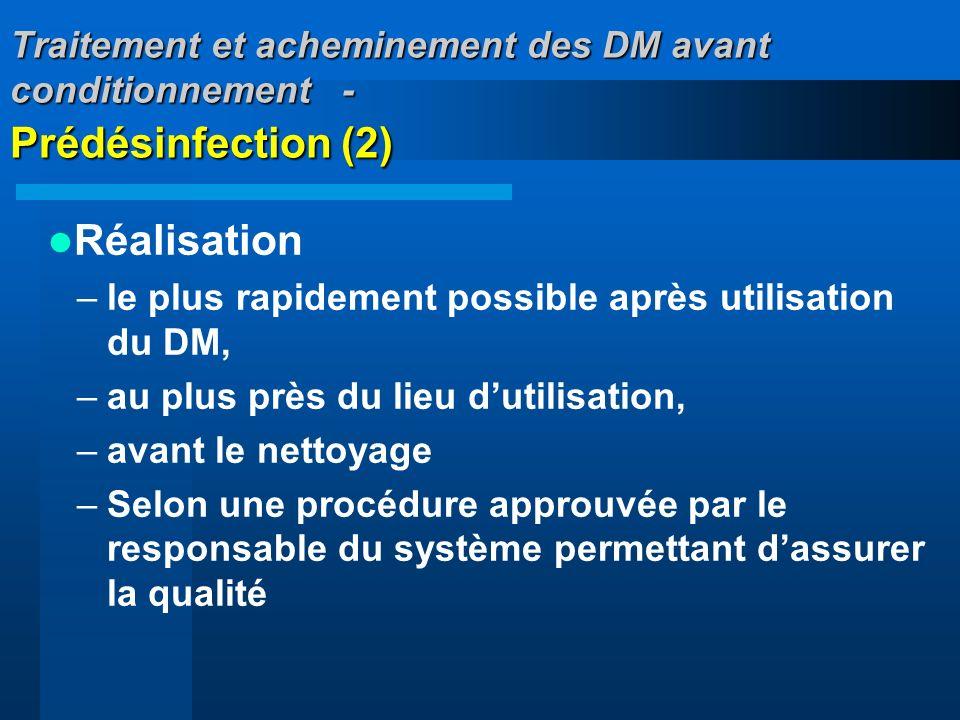 Traitement et acheminement des DM avant conditionnement - Prédésinfection (2) Réalisation –le plus rapidement possible après utilisation du DM, –au pl