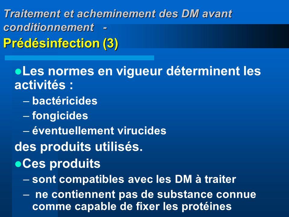 Traitement et acheminement des DM avant conditionnement - Prédésinfection (3) Les normes en vigueur déterminent les activités : –bactéricides –fongici