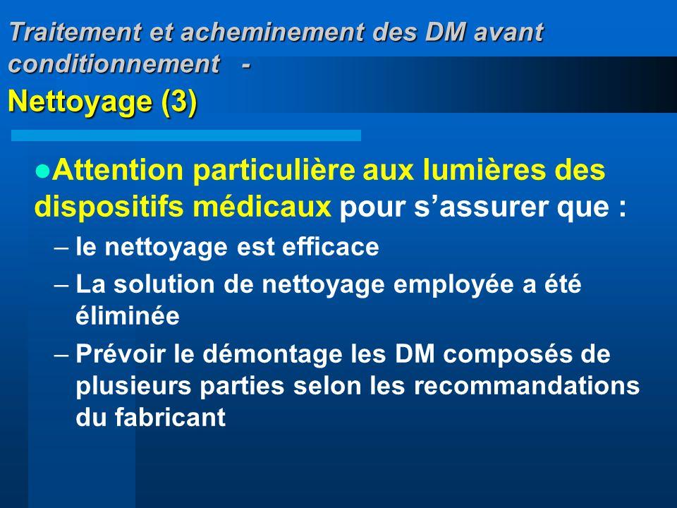 Traitement et acheminement des DM avant conditionnement - Nettoyage (3) Attention particulière aux lumières des dispositifs médicaux pour sassurer que