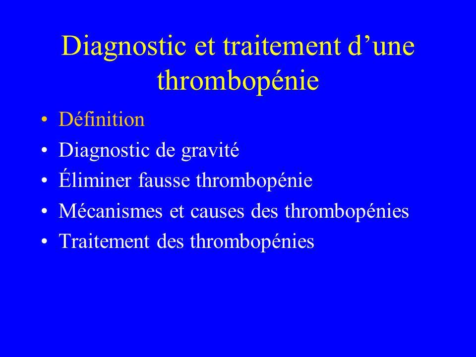 Thrombopénie: définition Plaquettes <150 G/l (T sévère: <50 G/l)