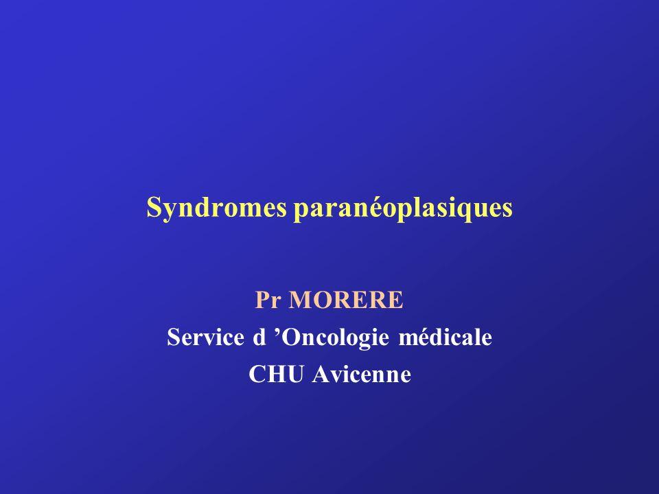 Les syndromes paranéoplasiques sont des signes ou symptômes secondaires à lexistence dun cancer, à distance de la tumeur ou de ses métastases.